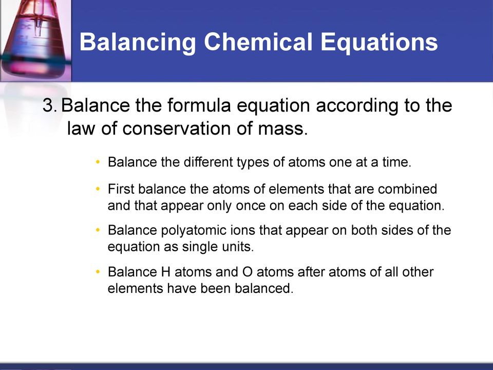 First balance the atoms of elements that are combined and that appear only once on each side of the equation.