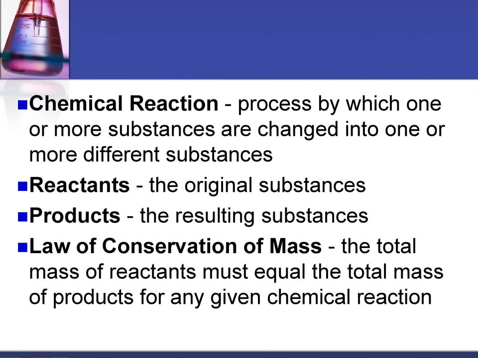 - the resulting substances Law of Conservation of Mass - the total mass of