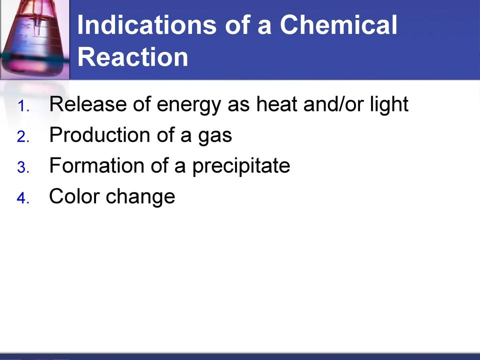 light 2. Production of a gas 3.