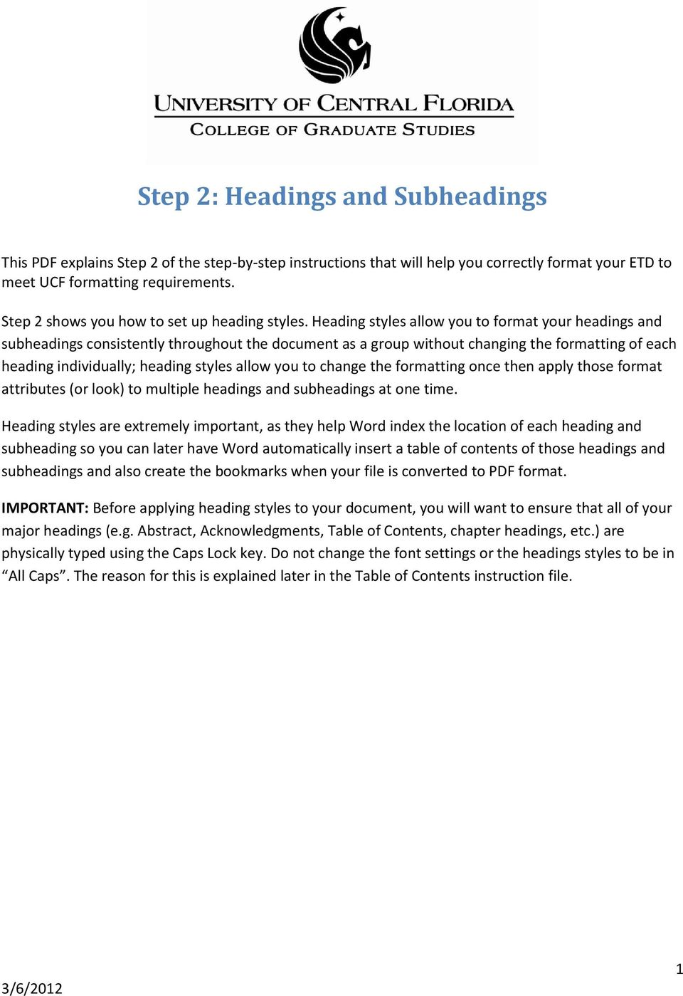 Heading styles allow you to format your headings and subheadings consistently throughout the document as a group without changing the formatting of each heading individually; heading styles allow you