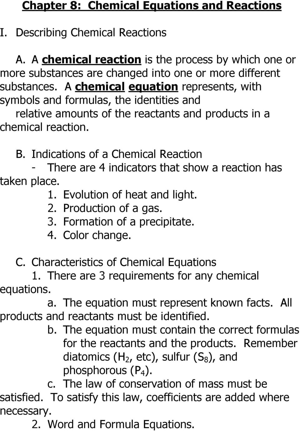 Indications of a Chemical Reaction - There are 4 indicators that show a reaction has taken place. 1. Evolution of heat and light. 2. Production of a gas. 3. Formation of a precipitate. 4. Color change.