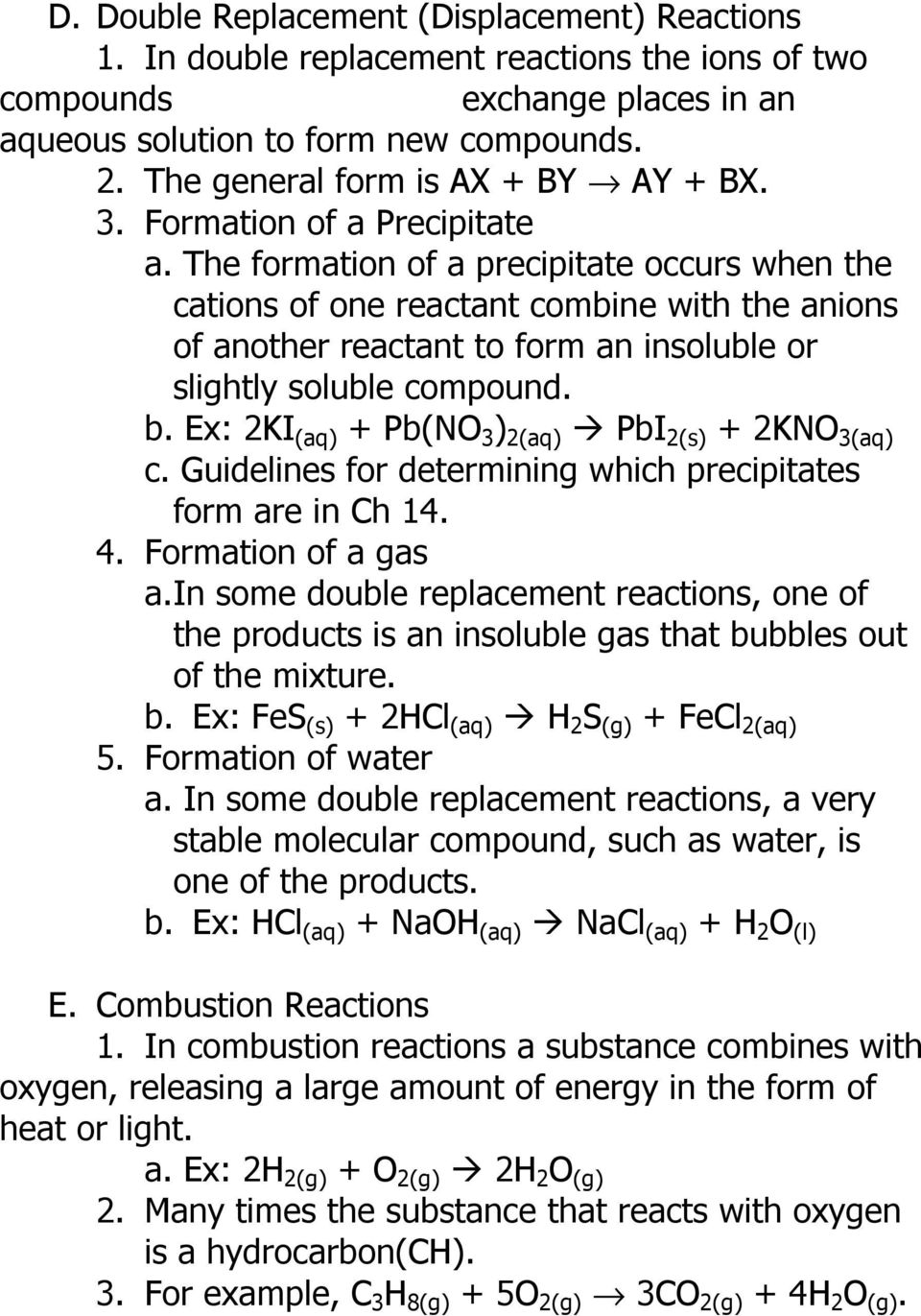 The formation of a precipitate occurs when the cations of one reactant combine with the anions of another reactant to form an insoluble or slightly soluble compound. b.