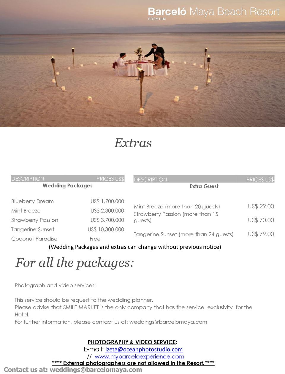 00 (Wedding Packages and extras can change without previous notice) Photograph and video services: This service should be request to the wedding planner.