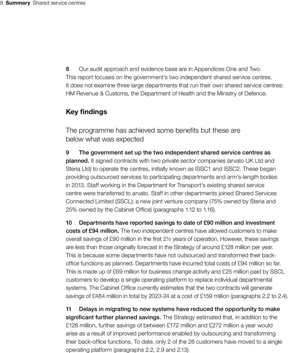Key findings The programme has achieved some benefits but these are below what was expected 9 The government set up the two independent shared service centres as planned.