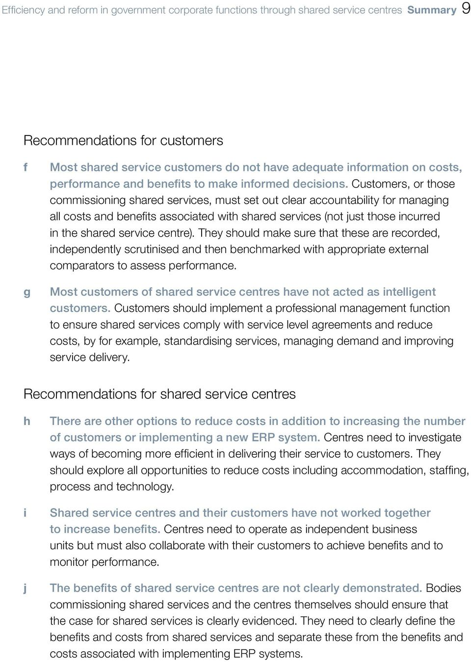 Customers, or those commissioning shared services, must set out clear accountability for managing all costs and benefits associated with shared services (not just those incurred in the shared service