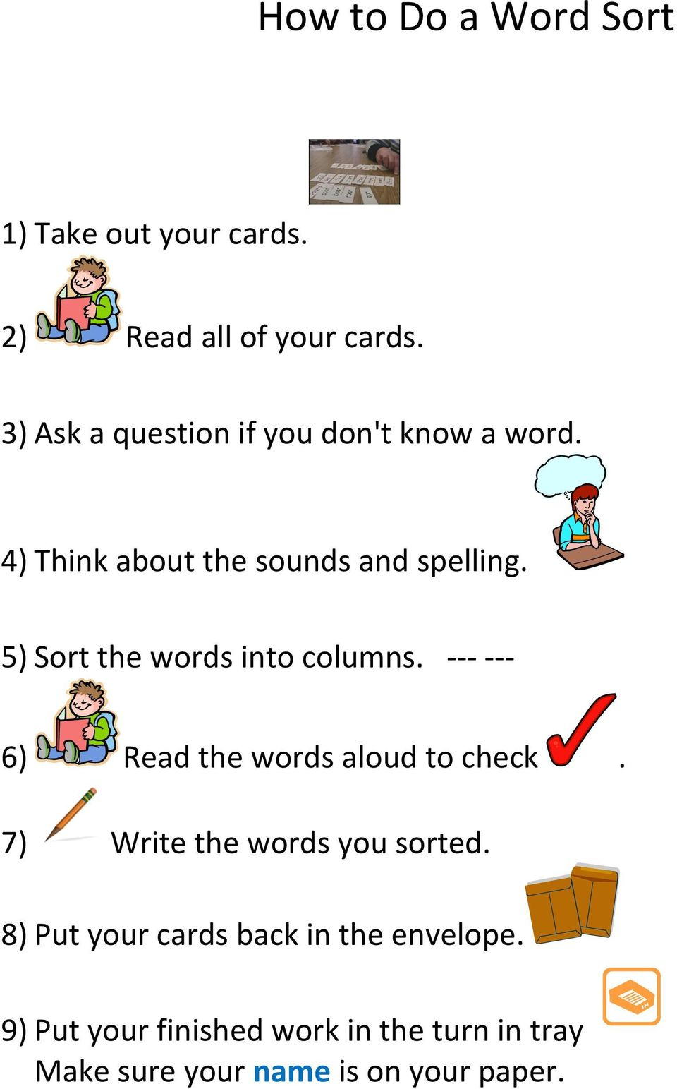 5) Sort the words into columns. - - - - - - 6) Read the words aloud to check.