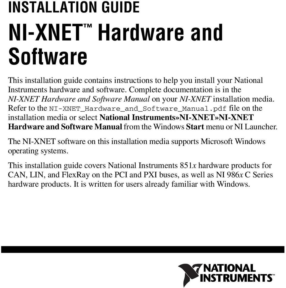 pdf file on the installation media or select National Instruments»NI-XNET»NI-XNET Hardware and Software Manual from the Windows Start menu or NI Launcher.