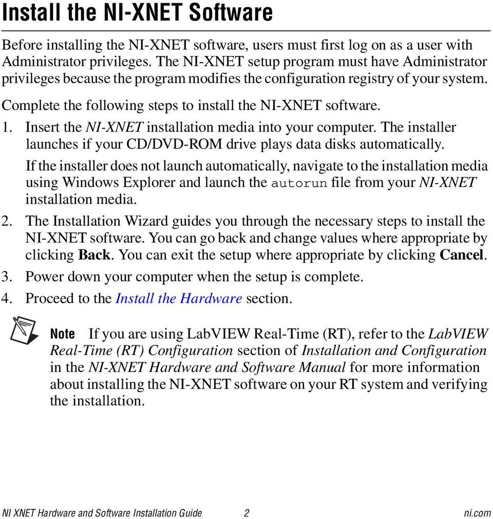 Insert the NI-XNET installation media into your computer. The installer launches if your CD/DVD-ROM drive plays data disks automatically.