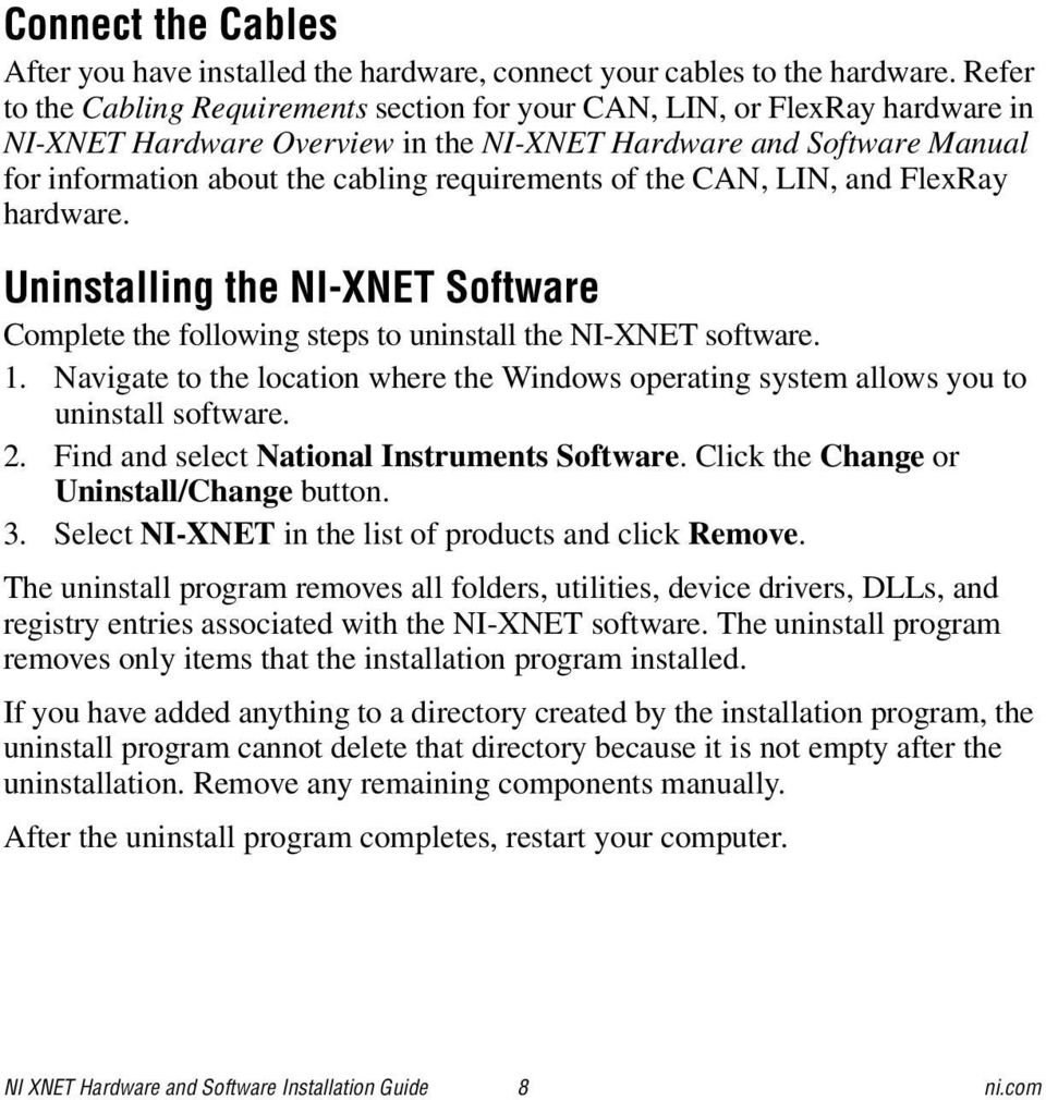 requirements of the CAN, LIN, and FlexRay hardware. Uninstalling the NI-XNET Software Complete the following steps to uninstall the NI-XNET software. 1.