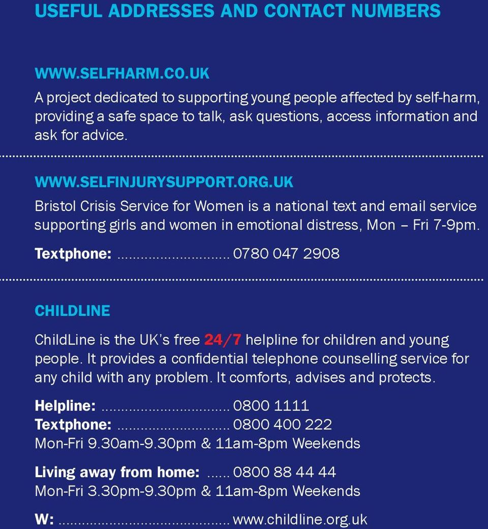 .. 0780 047 2908 ChildLine ChildLine is the UK s free 24/7 helpline for children and young people. It provides a confidential telephone counselling service for any child with any problem.