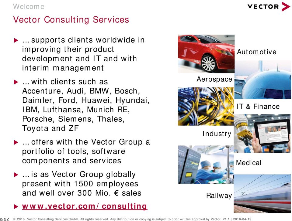 components and services is as Vector Group globally present with 1500 employees and well over 300 Mio. sales www.vector.