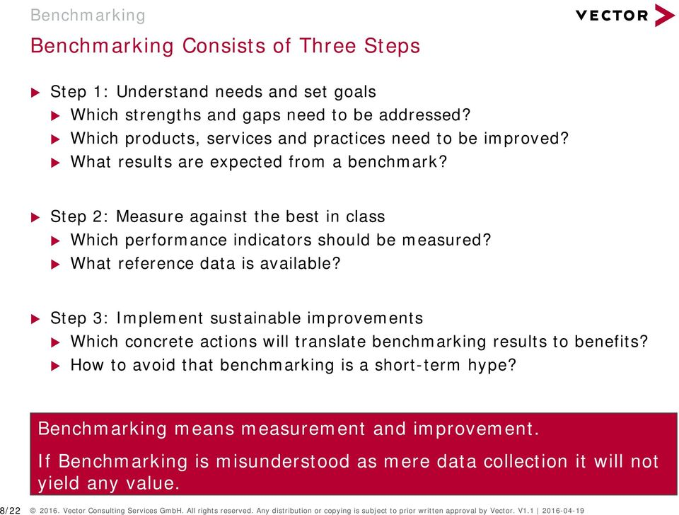 Step 3: Implement sustainable improvements Which concrete actions will translate benchmarking results to benefits? How to avoid that benchmarking is a short-term hype?