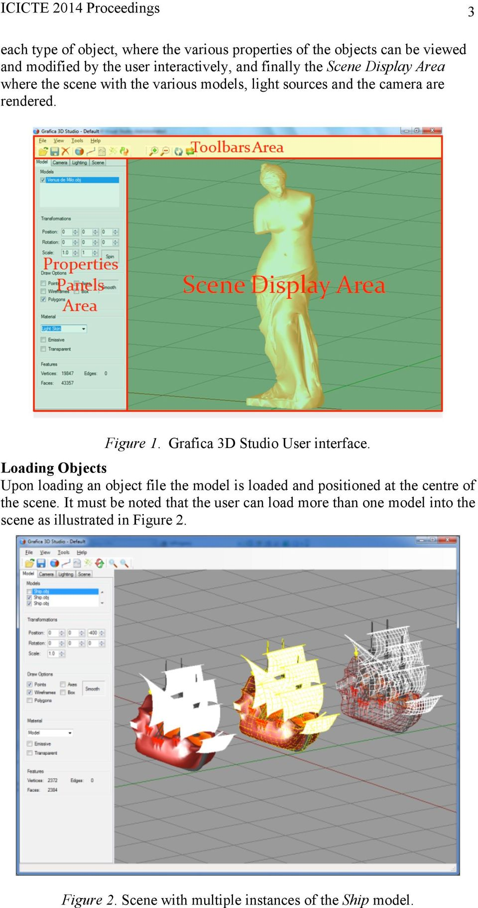 Grafica 3D Studio User interface. Loading Objects Upon loading an object file the model is loaded and positioned at the centre of the scene.