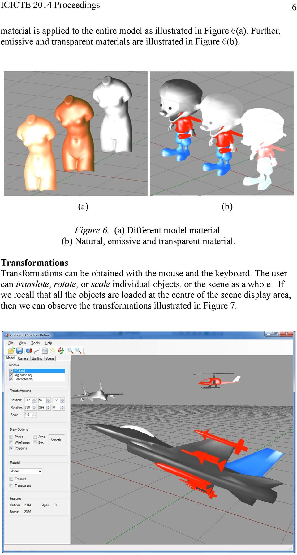 (b) Natural, emissive and transparent material. Transformations Transformations can be obtained with the mouse and the keyboard.