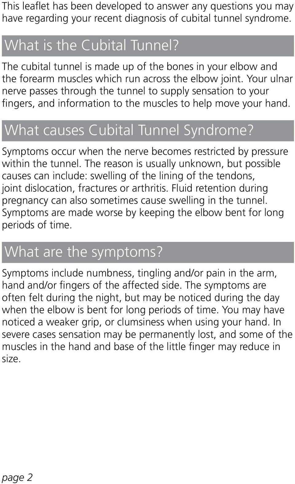 Your ulnar nerve passes through the tunnel to supply sensation to your fingers, and information to the muscles to help move your hand. What causes Cubital Tunnel Syndrome?