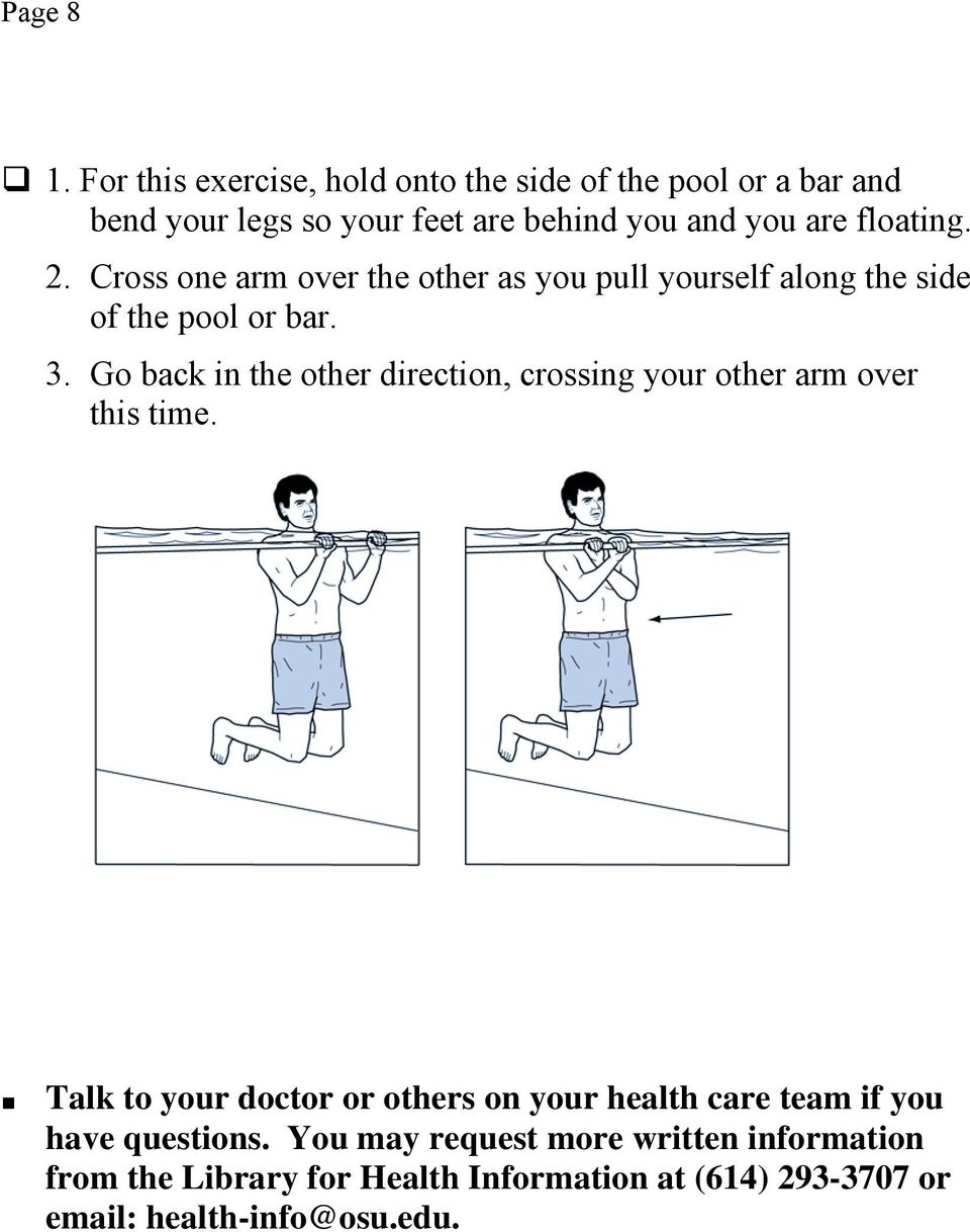 2. Cross one arm over the other as you pull yourself along the side of the pool or bar. 3.