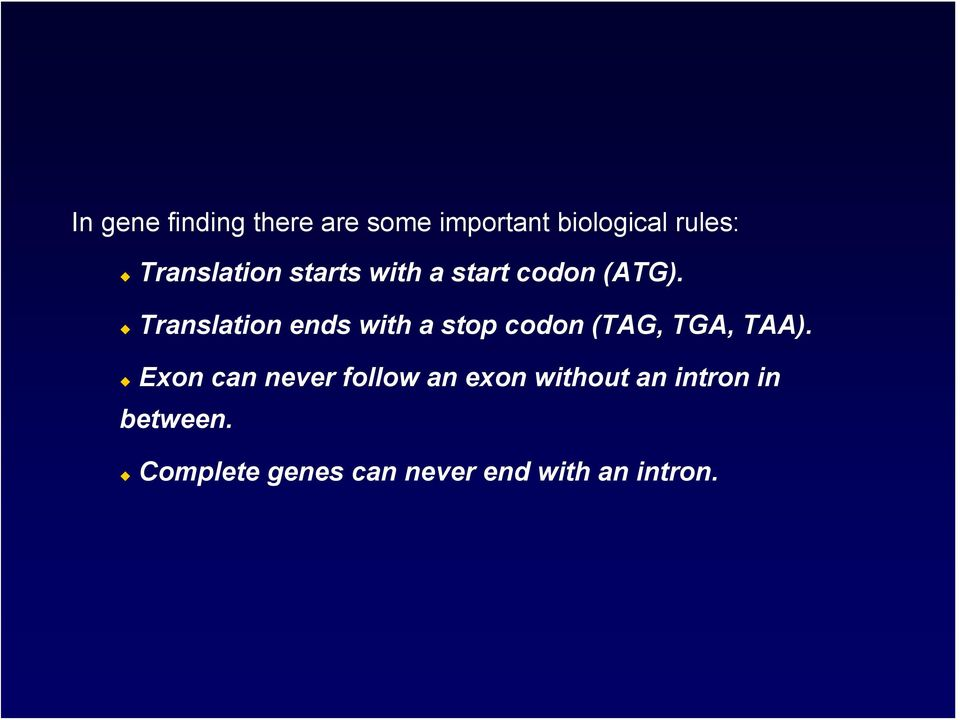 Translation ends with a stop codon (TAG, TGA, TAA).