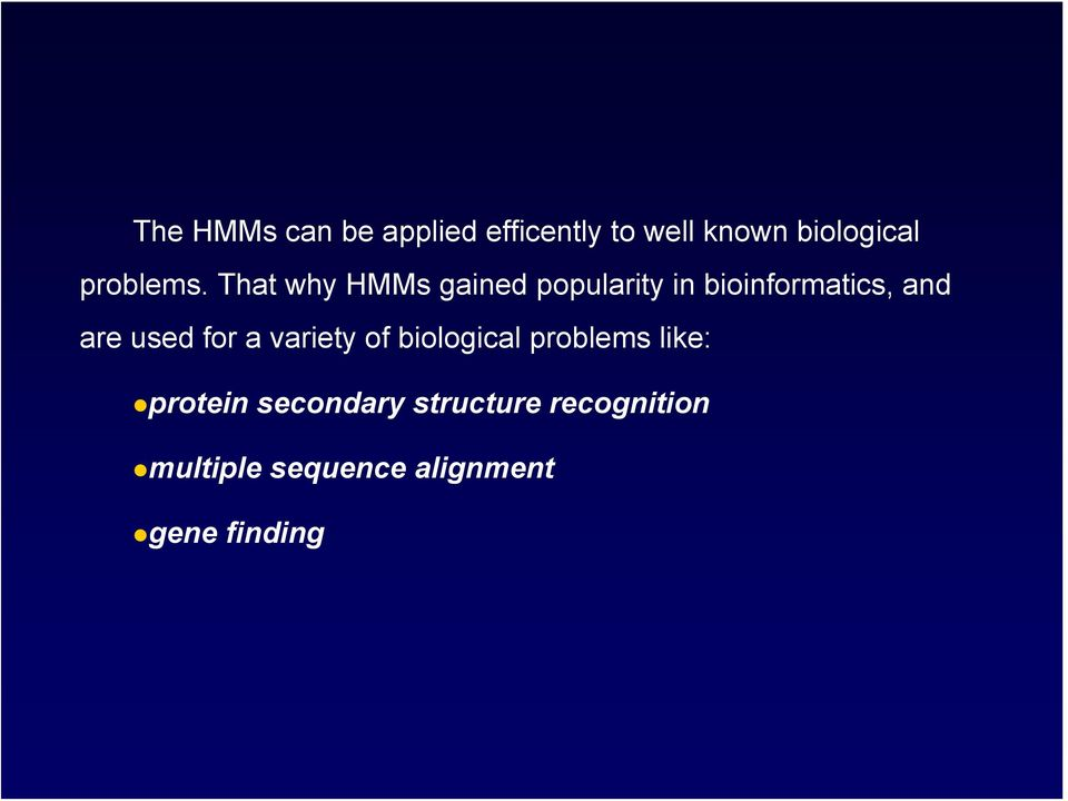 That why HMMs gained popularity in bioinformatics, and are used