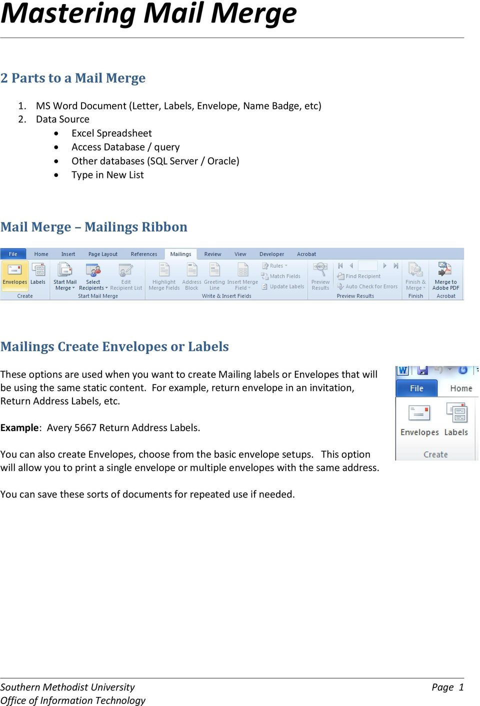 used when you want to create Mailing labels or Envelopes that will be using the same static content. For example, return envelope in an invitation, Return Address Labels, etc.