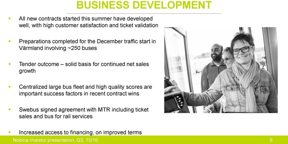 sales growth Centralized large bus fleet and high quality scores are important success factors in recent contract wins Swebus signed