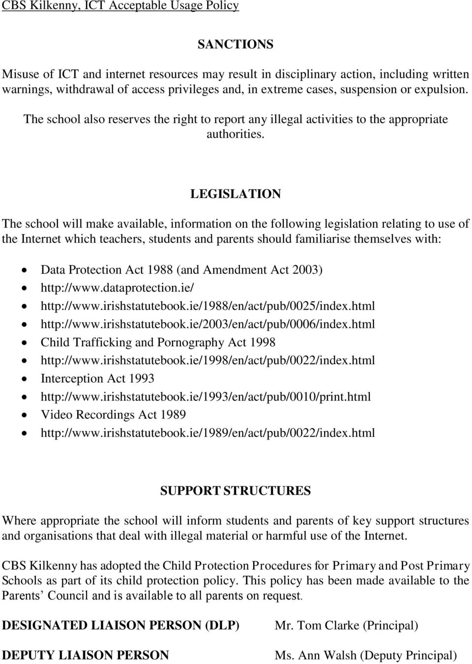LEGISLATION The school will make available, information on the following legislation relating to use of the Internet which teachers, students and parents should familiarise themselves with: Data