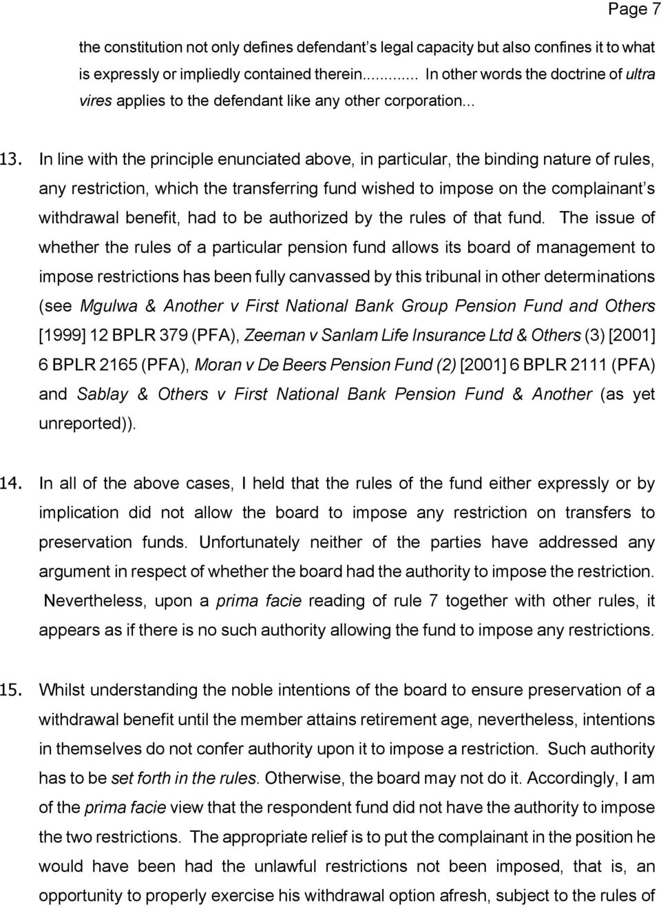 In line with the principle enunciated above, in particular, the binding nature of rules, any restriction, which the transferring fund wished to impose on the complainant s withdrawal benefit, had to
