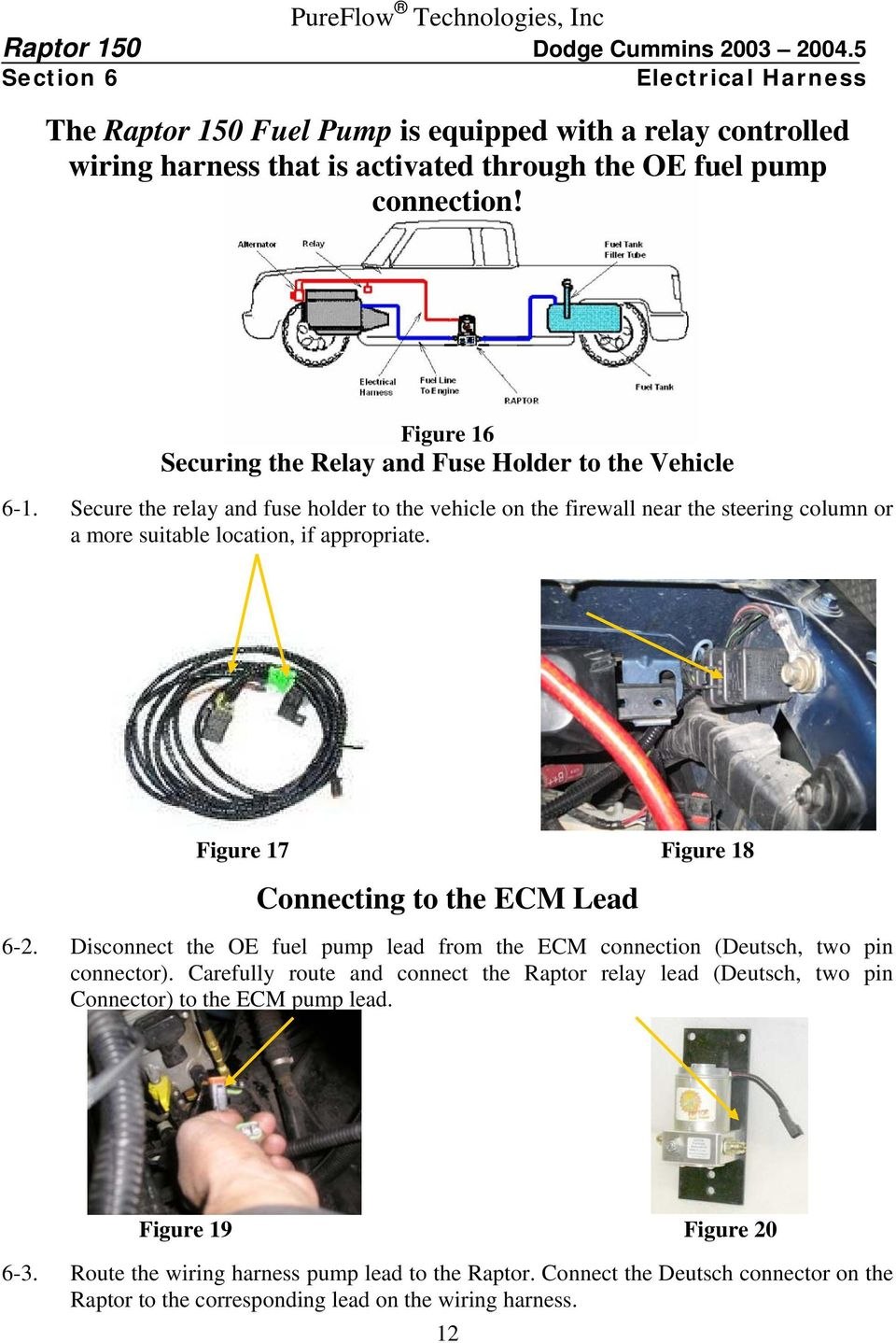 Secure the relay and fuse holder to the vehicle on the firewall near the steering column or a more suitable location, if appropriate. Figure 17 Figure 18 Connecting to the ECM Lead 6-2.