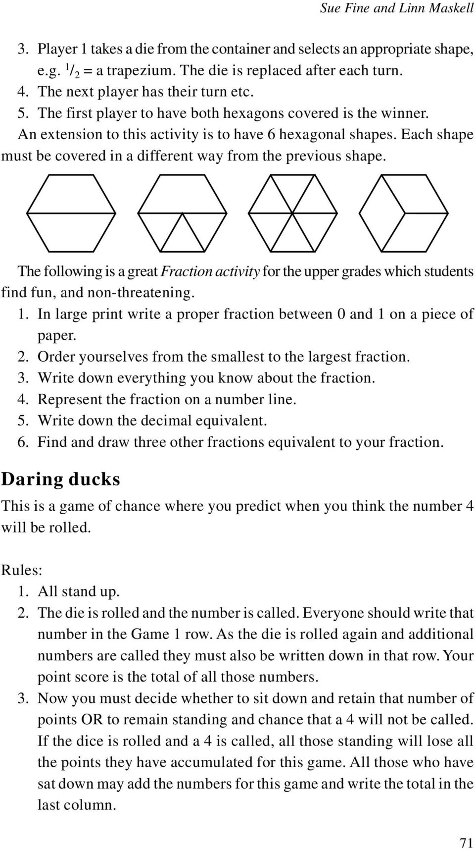 Each shape must be covered in a different way from the previous shape. The following is a great Fraction activity for the upper grades which students find fun, and non-threatening. 1.