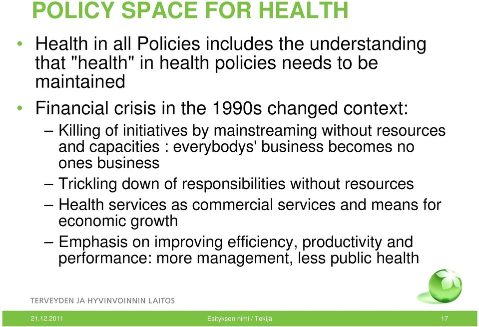 becomes no ones business Trickling down of responsibilities without resources Health services as commercial services and means for economic