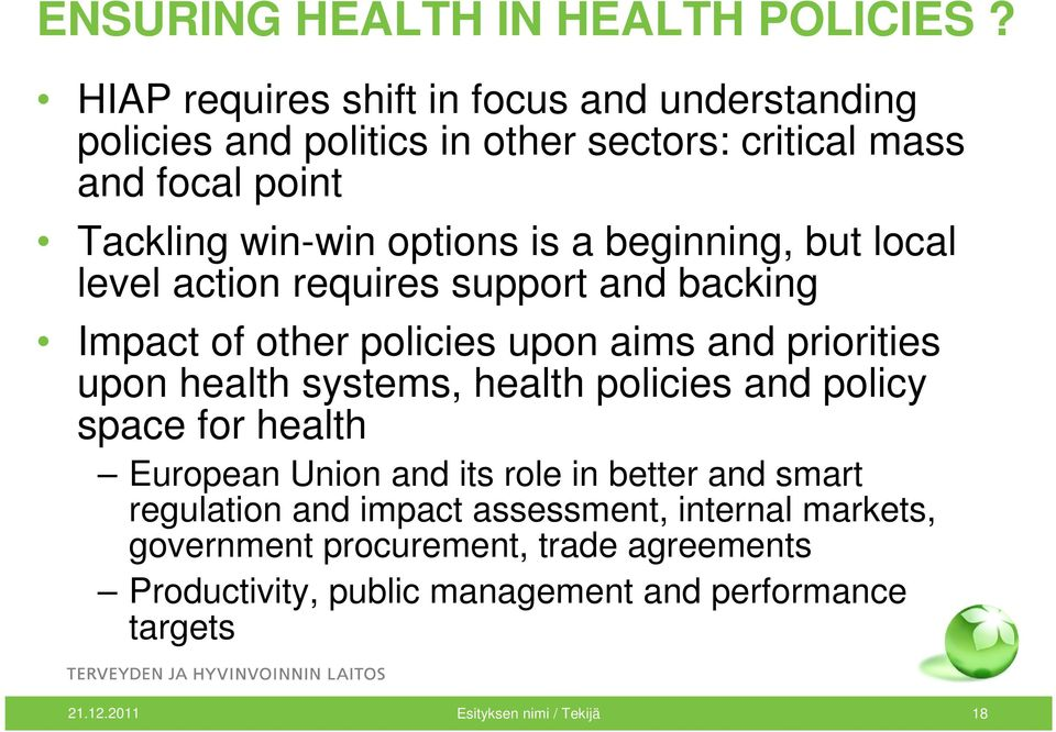 beginning, but local level action requires support and backing Impact of other policies upon aims and priorities upon health systems, health