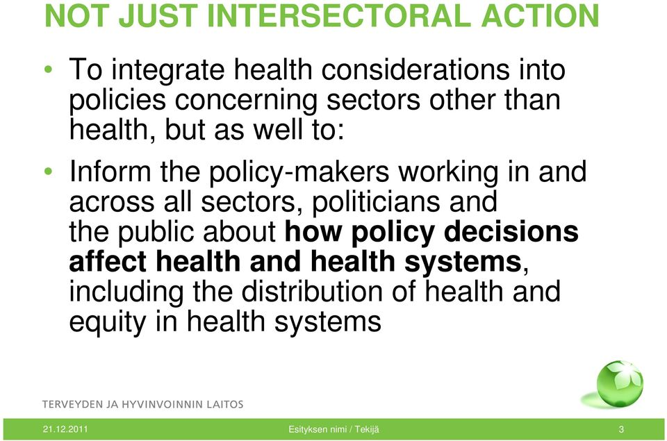 sectors, politicians and the public about how policy decisions affect health and health