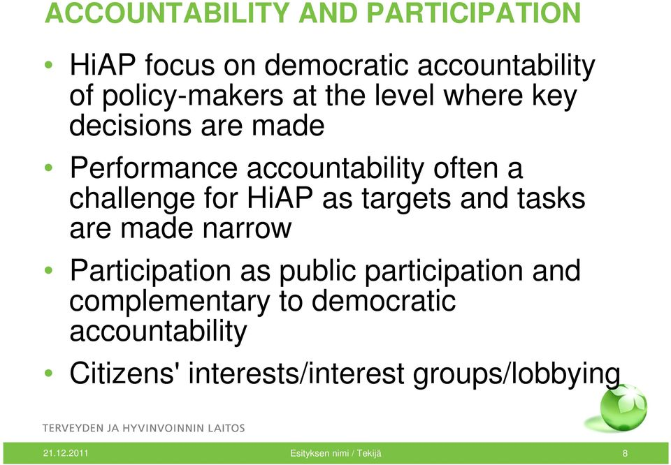 targets and tasks are made narrow Participation as public participation and complementary to