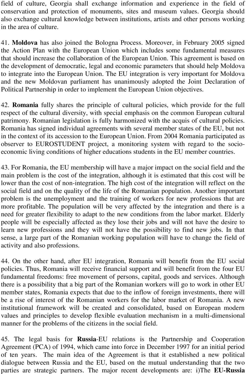 Moreover, in February 2005 signed the Action Plan with the European Union which includes some fundamental measures that should increase the collaboration of the European Union.
