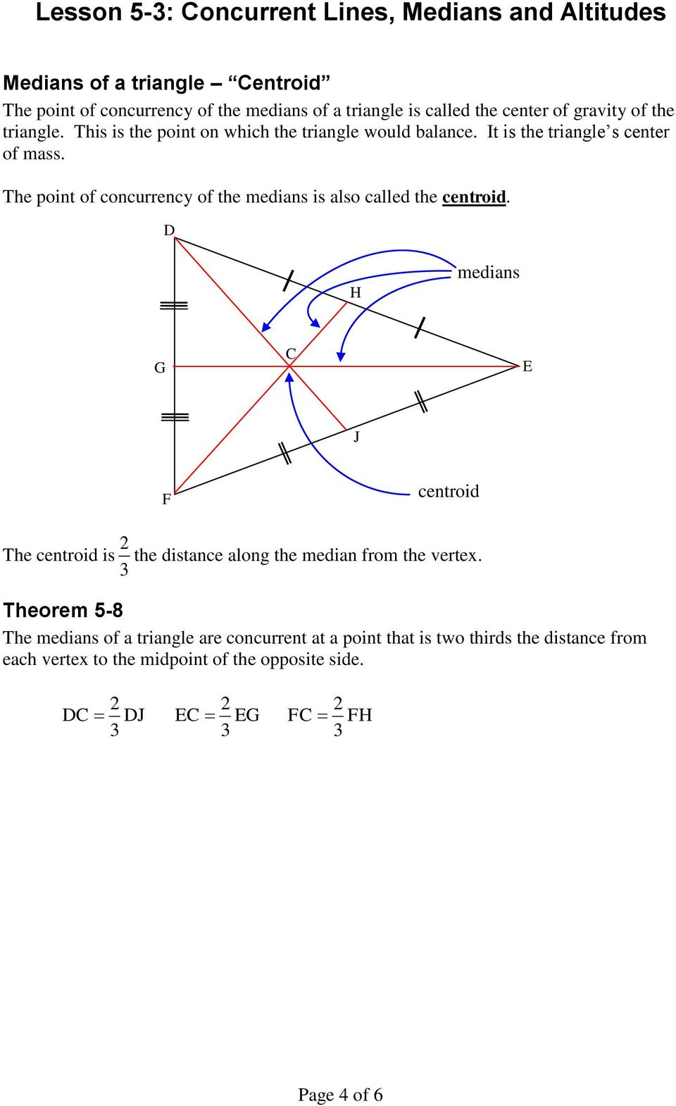The point of concurrency of the medians is also called the centroid.