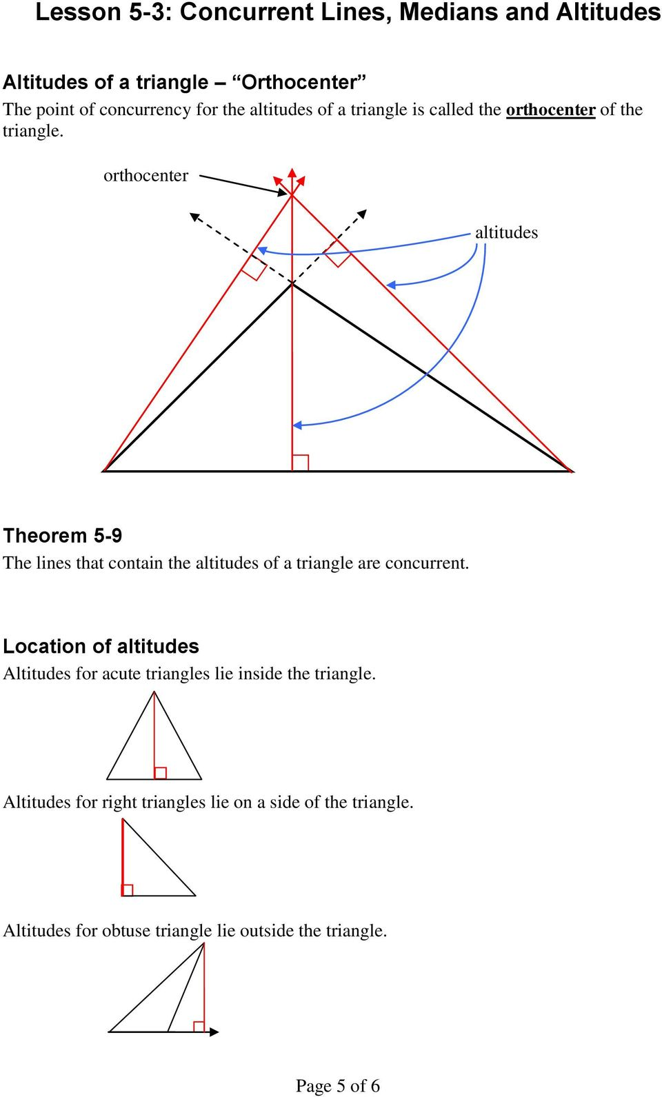 orthocenter altitudes Theorem 5-9 The lines that contain the altitudes of a triangle are concurrent.