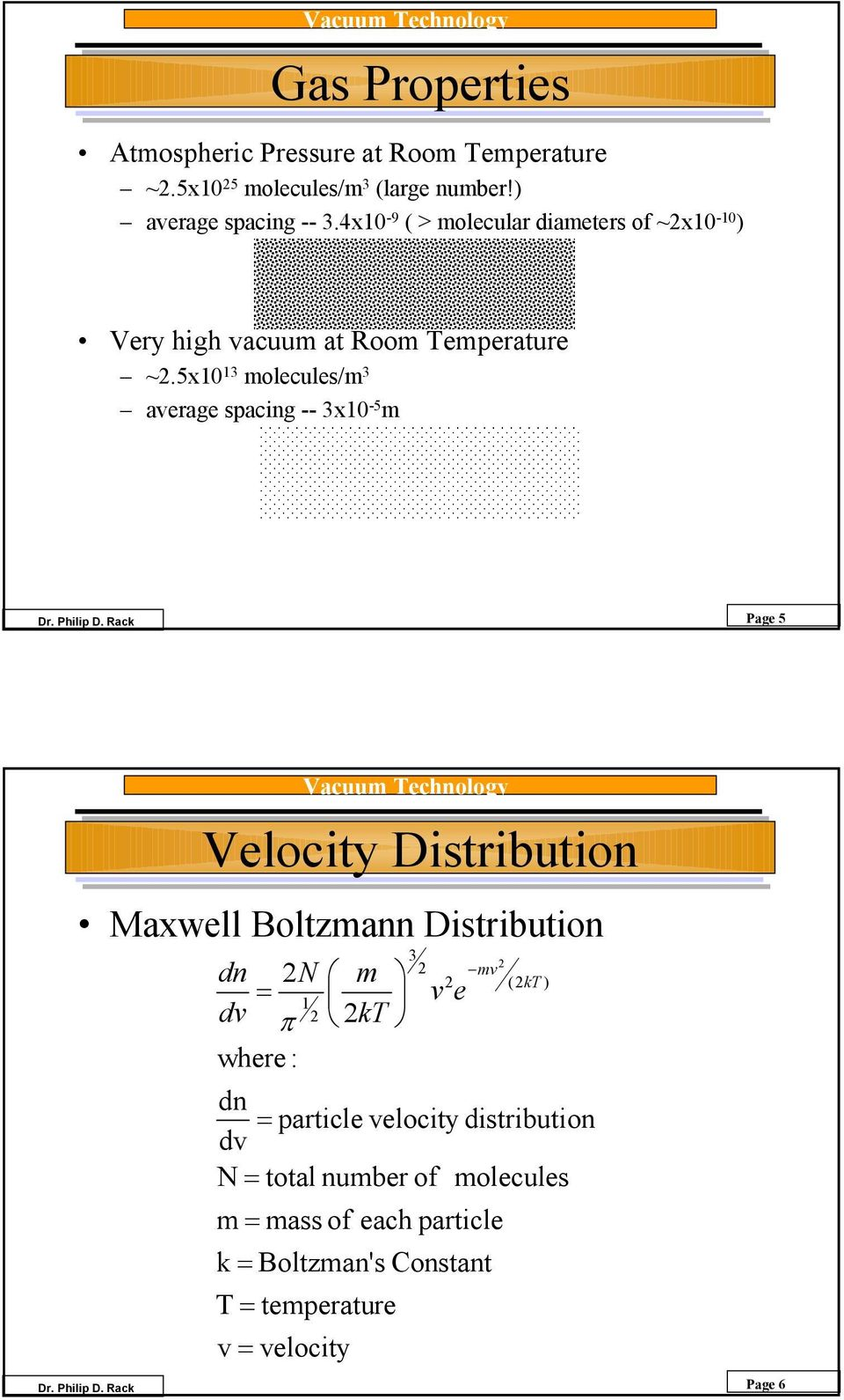 5x0 3 molecules/m 3 average spacing -- 3x0-5 m Page 5 Velocity Distribution Maxwell Boltzmann Distribution dn N m mv (kt
