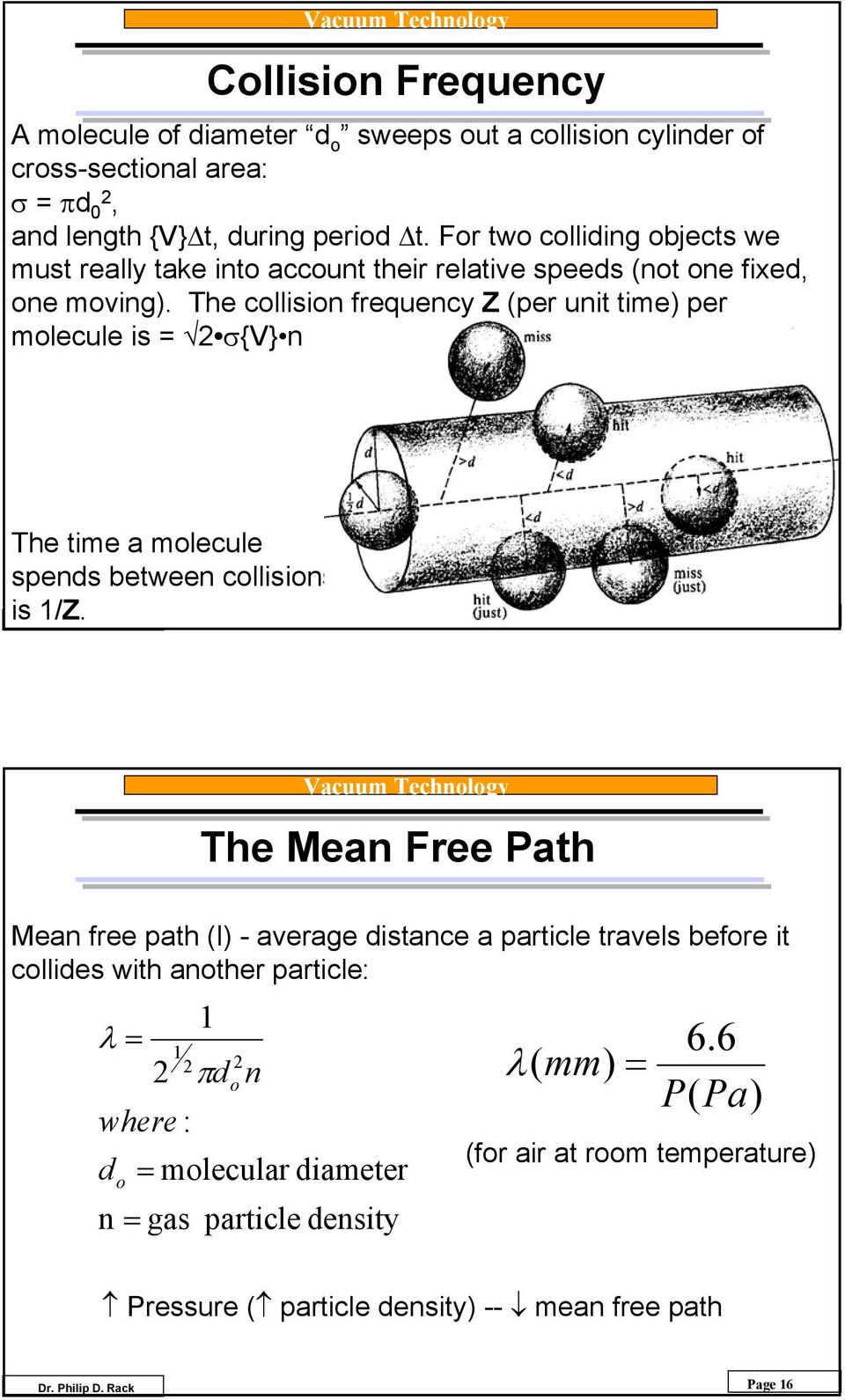 The collision frequency Z (per unit time) per molecule is = σ{v} n The time a molecule spends between collisions is /Z.