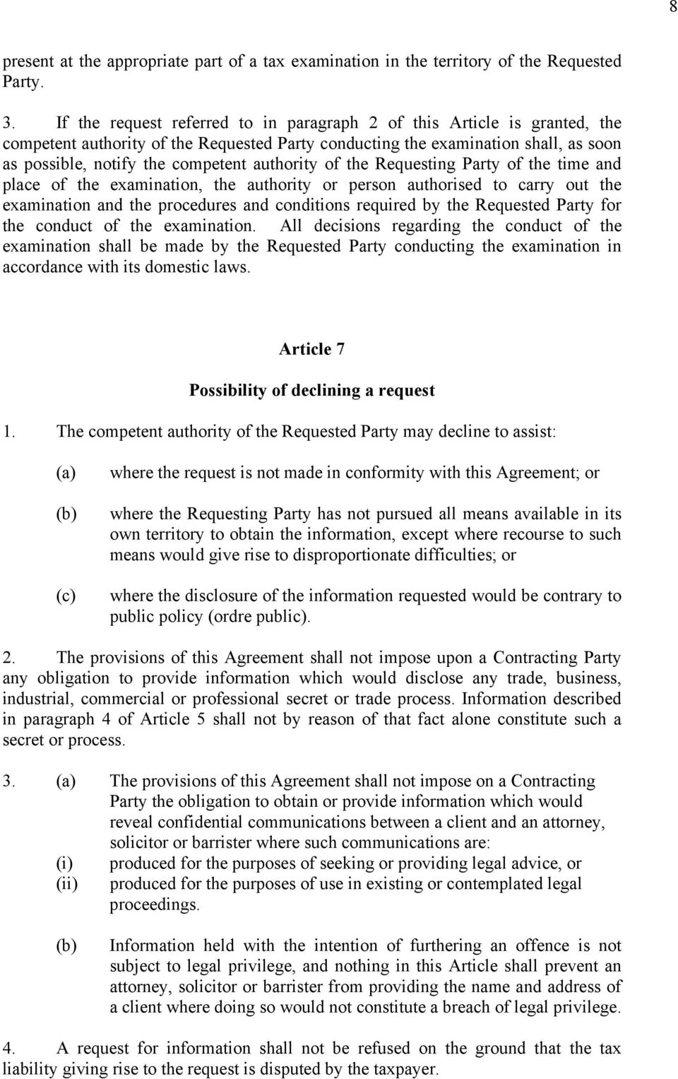 authority of the Requesting Party of the time and place of the examination, the authority or person authorised to carry out the examination and the procedures and conditions required by the Requested