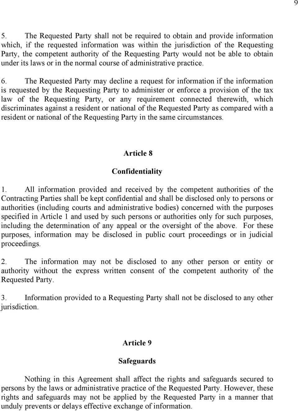 The Requested Party may decline a request for information if the information is requested by the Requesting Party to administer or enforce a provision of the tax law of the Requesting Party, or any