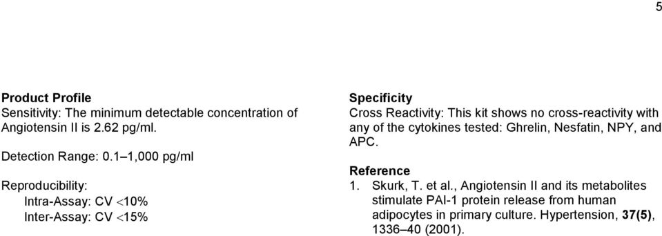 cross-reactivity with any of the cytokines tested: Ghrelin, Nesfatin, NPY, and APC. Reference 1. Skurk, T. et al.
