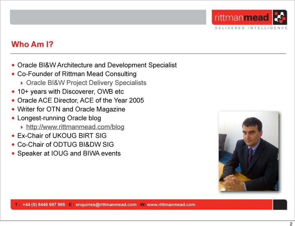 BI&W Project Delivery Specialists 10+ years with Discoverer, OWB etc Oracle ACE Director, ACE of the