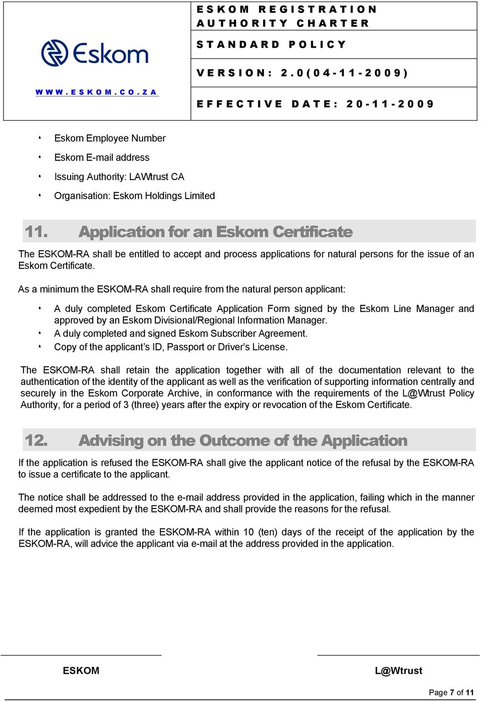 As a minimum the -RA shall require from the natural person applicant: ٠۰ A duly completed Eskom Certificate Application Form signed by the Eskom Line Manager and approved by an Eskom