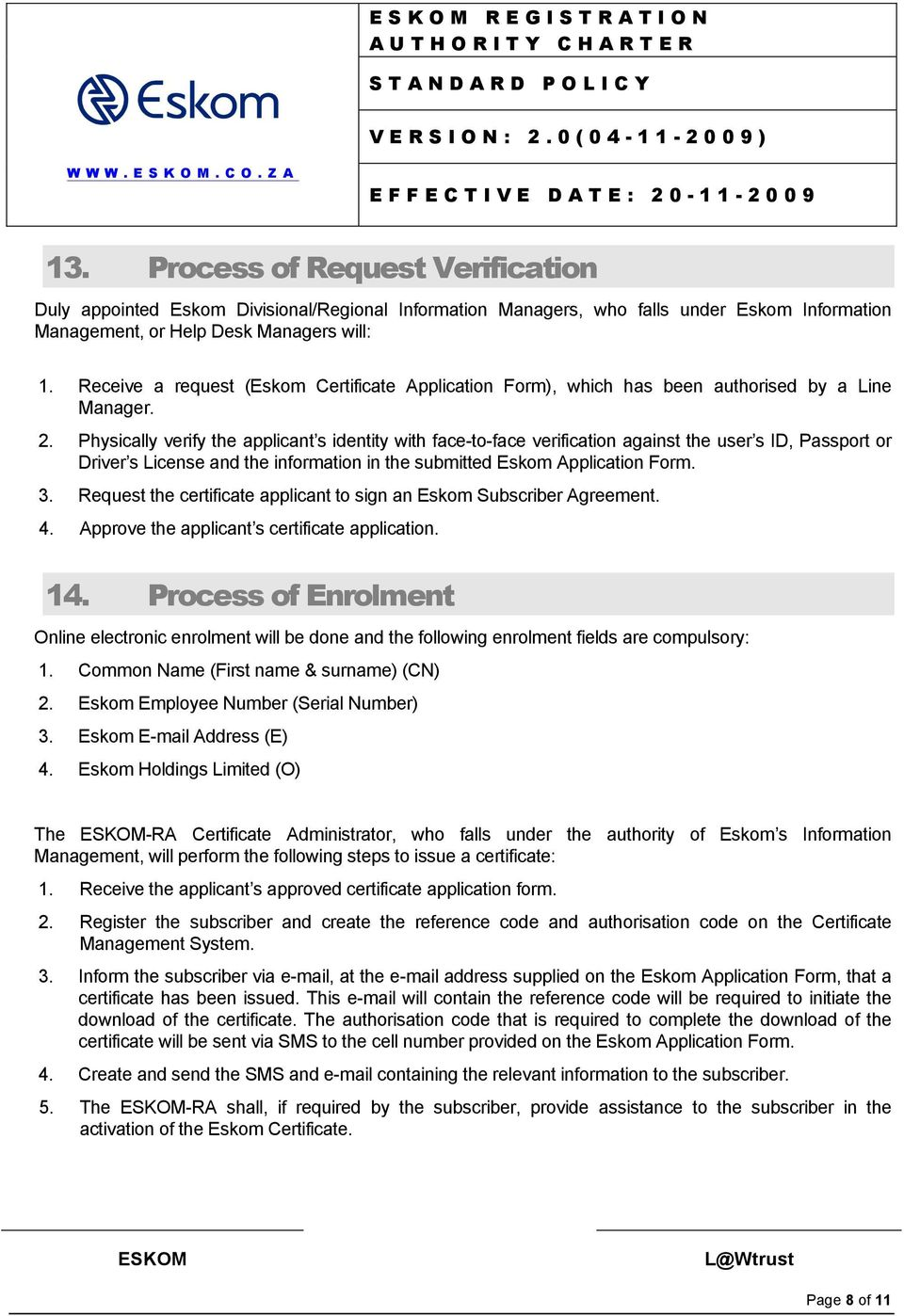 Physically verify the applicant s identity with face-to-face verification against the user s ID, Passport or Driver s License and the information in the submitted Eskom Application Form. 3.