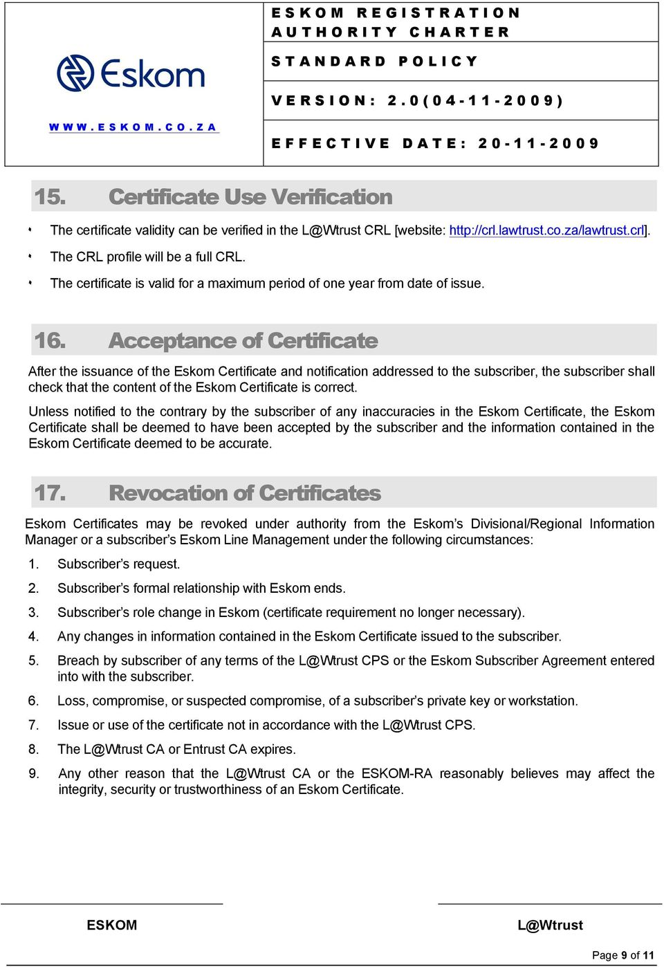 Acceptance of Certificate After the issuance of the Eskom Certificate and notification addressed to the subscriber, the subscriber shall check that the content of the Eskom Certificate is correct.