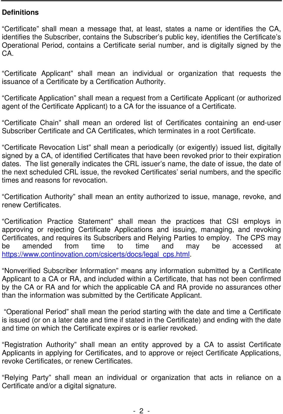 Certificate Applicant shall mean an individual or organization that requests the issuance of a Certificate by a Certification Authority.