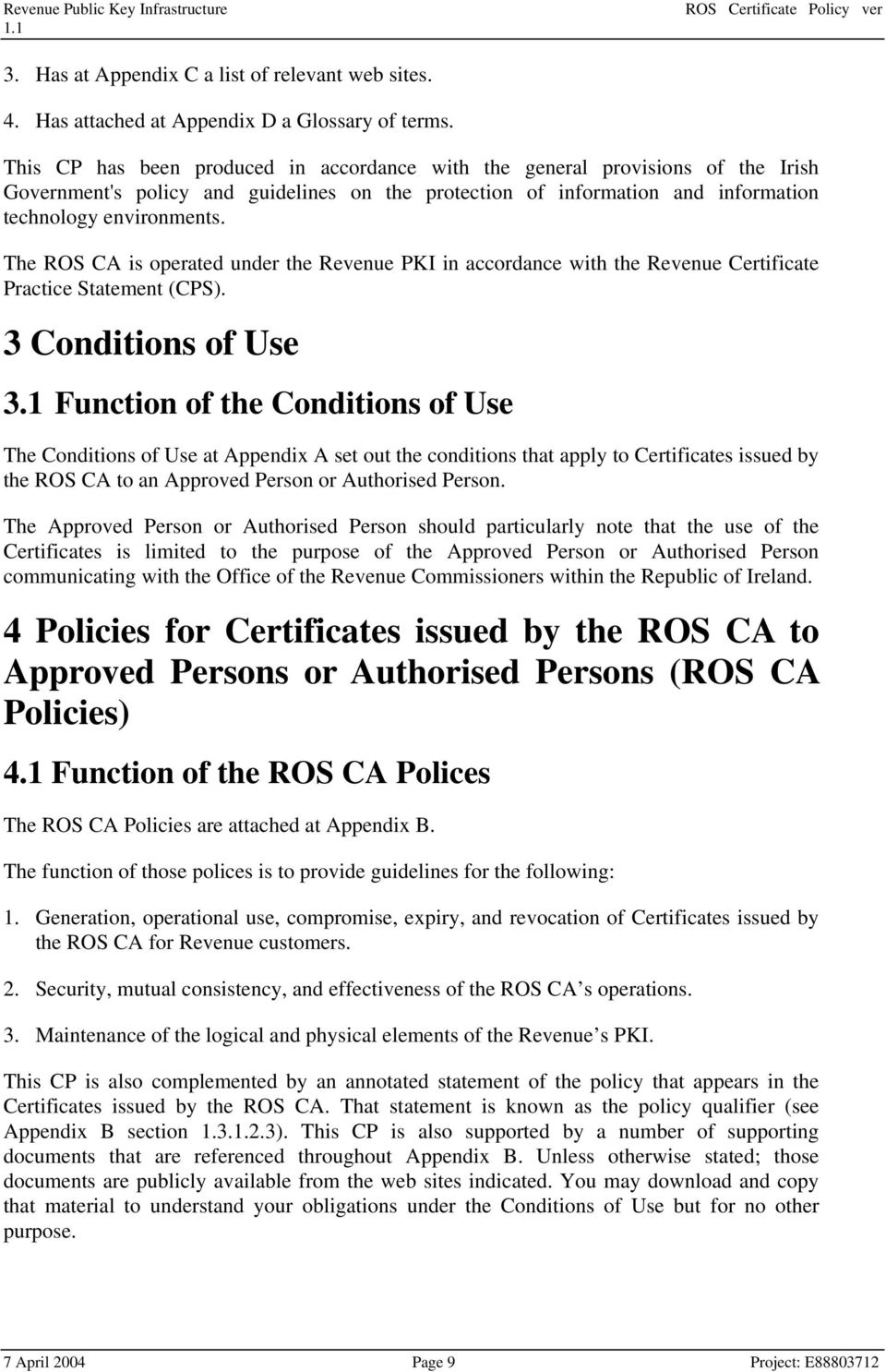 The ROS CA is operated under the Revenue PKI in accordance with the Revenue Certificate Practice Statement (CPS). 3 Conditions of Use 3.