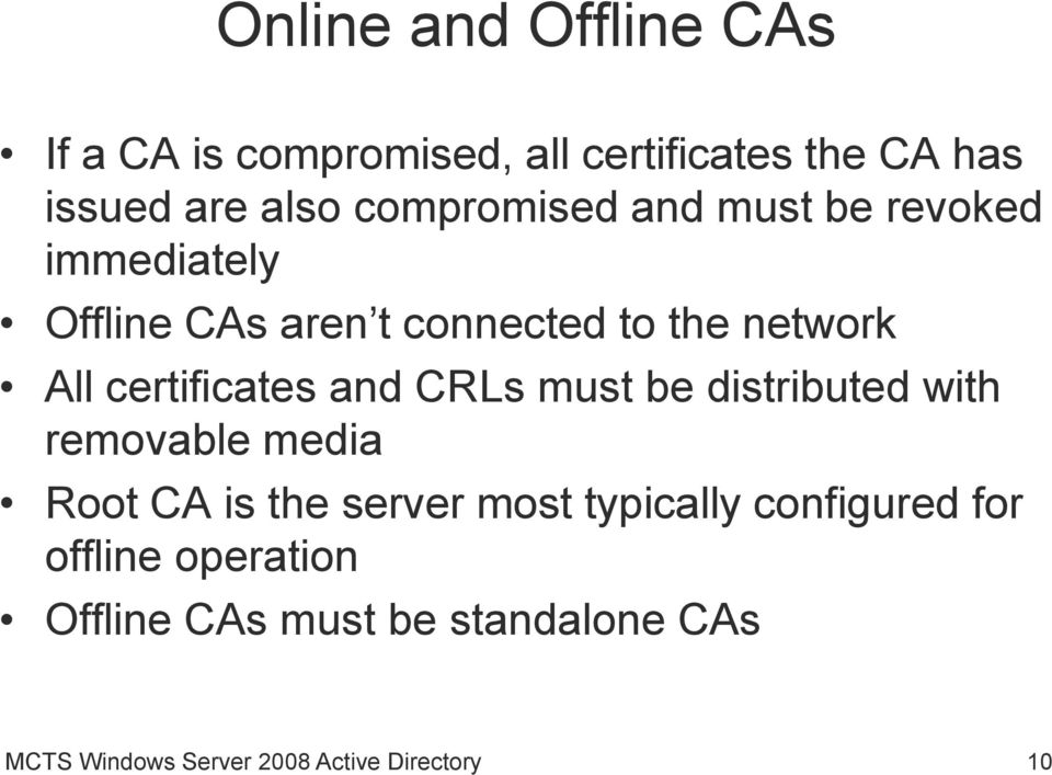 certificates and CRLs must be distributed with removable media Root CA is the server most