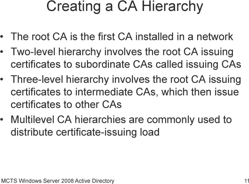 CA issuing certificates to intermediate CAs, which then issue certificates to other CAs Multilevel CA