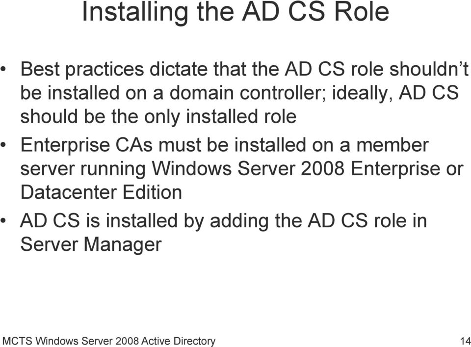 installed on a member server running Windows Server 2008 Enterprise or Datacenter Edition AD CS