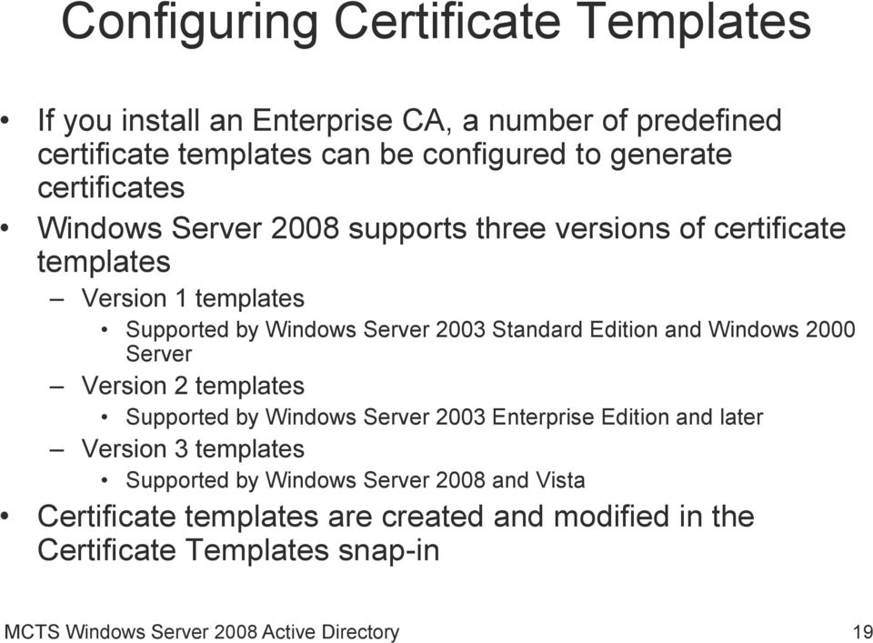 Edition and Windows 2000 Server Version 2 templates Supported by Windows Server 2003 Enterprise Edition and later Version 3 templates Supported by